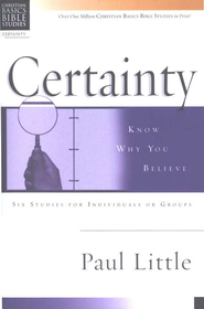 Certainty: Know Why You Believe, Christian Basics Bible Studies  -     By: Paul E. Little