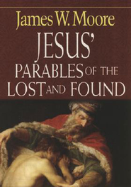 Jesus' Parables of the Lost And Found - eBook  -     By: James W. Moore