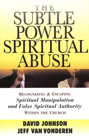 The Subtle Power of Spiritual Abuse   -     By: David Johnson, Jeff VanVonderen
