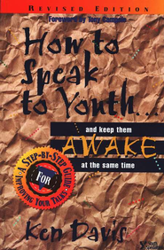 How to Speak to Youth . . . And Keep Them Awake at the Same Time  -              By: Ken Davis