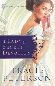 A Lady of Secret Devotion, Ladies of Liberty Series #3   -     By: Tracie Peterson