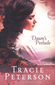 Dawn's Prelude, Song of Alaska Series #1  - Slightly Imperfect  -     By: Tracie Peterson