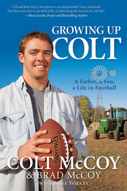 Growing Up Colt: A Father, a Son, a Life in Football - eBook  -     By: Colt McCoy, Brad McCoy, Mike Yorkey