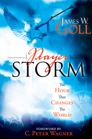 Prayer Storm: The Hour That Changes the World - eBook  -     By: James W. Goll