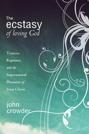 The Ecstacy of Loving God - eBook  -     By: John Crowder