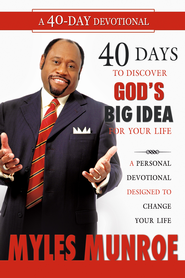 40 Days to Discovering God's Big Idea for you Life: A Personal Devotional Designed to Change Your Life - eBook  -     By: Myles Munroe