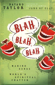 Blah, Blah, Blah: Making Sense of the World's Spiritual Chatter  -              By: Bayard Taylor