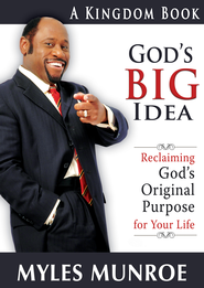 God's Big Idea: Reclaiming God's Original Purpose for Your Life - eBook  -     By: Myles Munroe