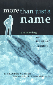 More Than Just a Name: Preserving Our Baptist Identity  -     By: Stan Norman
