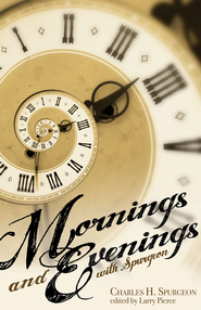 Mornings and Evenings with Spurgeon - eBook  -     Edited By: Larry Pierce(Ed.)     By: Charles H. Spurgeon