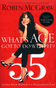 What's Age Got To Do With It?: Living Your Happiest and Healthiest Life  -     By: Robin McGraw