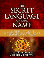 The Secret Language of Your Name: Unlock the Mysteries of Your Name and Birth Date Through the Science of Numerology - eBook  -     By: Neil Koelmeyer, Ursula Kolecki