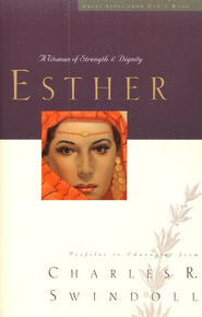 Esther: A Woman of Strength & Dignity   -              By: Charles R. Swindoll