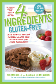 4 Ingredients Gluten-Free: More Than 400 New and Exciting Recipes All Made With 4 or Fewer Ingredients and All Gluten-Free! - eBook  -     By: Kim McCosker, Rachael Bermingham