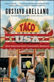 Taco USA: How Mexican Food Conquered America - eBook  -     By: Gustavo Arellano