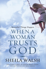 Beautiful Things Happen When a Woman Trusts God  -     By: Sheila Walsh