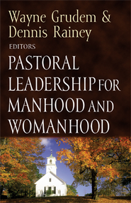 Pastoral Leadership for Manhood and Womanhood - eBook  -     Edited By: Wayne Grudem, Dennis Rainey     By: Edited by Wayne Grudem & Dennis Rainey
