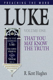 Luke (Vol. 1): That You May Know the Truth - eBook  -     By: R. Kent Hughes