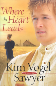 Where the Heart Leads  -              By: Kim Vogel Sawyer
