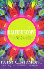 Kaleidoscope of Proverbs: Bits and Pieces Held to the Light  -              By: Patsy Clairmont