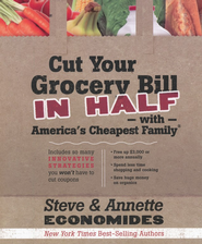 Cut Your Grocery Bill in Half with America's Cheapest Family  -              By: Steve Economides
