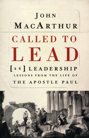 Called to Lead: 26 Leadership Lessons from the Life of the Apostle Paul  -              By: John MacArthur