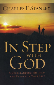 In Step With God: Understanding His Ways and Plans for Your Life  -     By: Charles F. Stanley