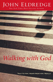 Walking With God: Talk to Him. Hear from Him. Really.  -              By: John Eldredge