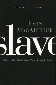Slave - The Study Guide: The Hidden Truth About Your Identity in Christ  -     By: John MacArthur