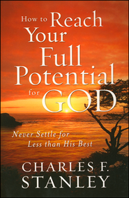 How To Reach Your Full Potential for God  -     By: Charles F. Stanley