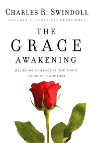 The Grace Awakening: Believing in Grace Is One Thing,  Living It Is Another   -     By: Charles R. Swindoll