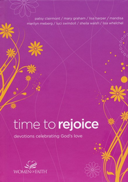 Time to Rejoice: Devotions Celebrating God's Love  -     By: Women of Faith