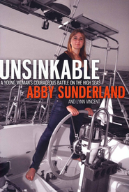 Unsinkable: A Young Woman's Courageous Battle on the High Seas  -              By: Abby Sunderland