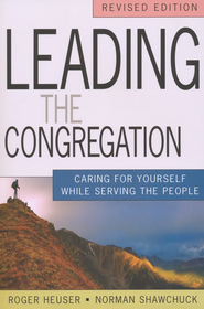 Leading the Congregation: Caring for Yourself while Serving the People, Revised Edition - eBook  -     By: Roger Heuser, Norman Shawchuck