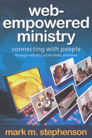 Web-Empowered Ministry: Connecting People with Web-sites, Social Media, and More - eBook  -     By: Mark M. Stephenson