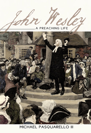 John Wesley: A Preaching Life - eBook  -     By: Micheal Pasquarello III