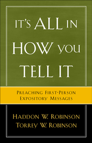 It's All in How You Tell It: Preaching First-Person Expository Messages - eBook  -     By: Haddon W. Robinson, Torrey W. Robinson