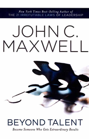Beyond Talent: Become Someone Who Gets Extraordinary Results  -     By: John C. Maxwell