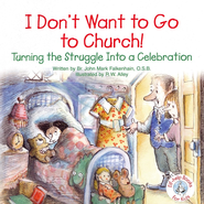 I Don't Want to Go to Church: Taming the Struggle  Into a Celebration, Elf Help Book  -