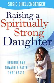 Raising a Spiritually Strong Daughter  -     By: Susie Shellenberger