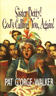 Sister Betty! God's Calling you Again!   -     By: Pat G'Orge-Walker