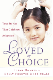 Loved By Choice: True Stories That Celebrate Adoption - eBook  -     By: Susan Horner, Kelly Fordyce Martindale
