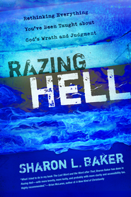 Razing Hell: Rethinking Everything You've Been Taught about God's Wrath and Judgment - eBook  -     By: Sharon L. Baker