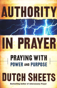 Authority in Prayer: Praying with Power and Purpose  -     By: Dutch Sheets