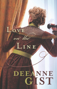 Love on the Line  -              By: Deeanne Gist