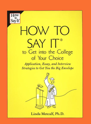 How to Say It to Get into the College of Your Choice   -     By: Linda Metcalf