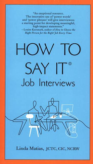 How to Say It Job Interviews  -     By: Linda Matias