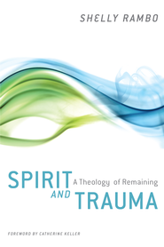 Spirit and Trauma: A Theology of Remaining - eBook  -     By: Shelly Rambo