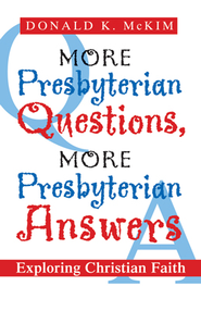 More Presbyterian Questions, More Presbyterian Answers - eBook  -     By: Donald K. McKim