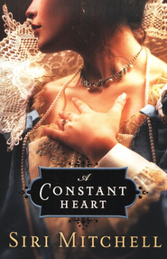 A Constant Heart  -     By: Siri Mitchell